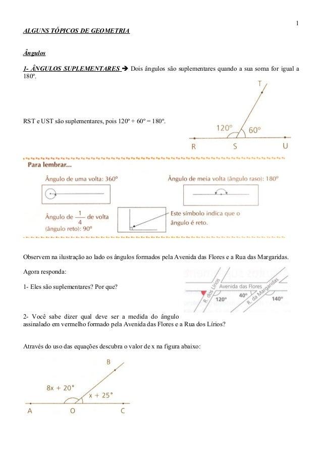 ALGUNS TÓPICOS DE GEOMETRIAÂngulos1- ÂNGULOS SUPLEMENTARES  Dois ângulos são suplementares quando a sua soma for igual a1...