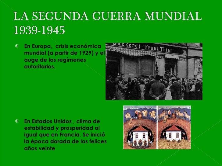<ul><li>En Europa,  crisis económica mundial (a partir de 1929) y el auge de los regímenes autoritarios. </li></ul><ul><li...