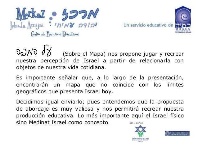 (Sobre el Mapa) nos propone jugar y recrear nuestra percepción de Israel a partir de relacionarla con objetos de nuestra v...
