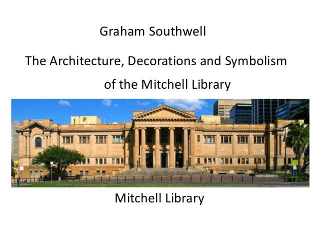 Mitchell Library Graham Southwell The Architecture, Decorations and Symbolism of the Mitchell Library
