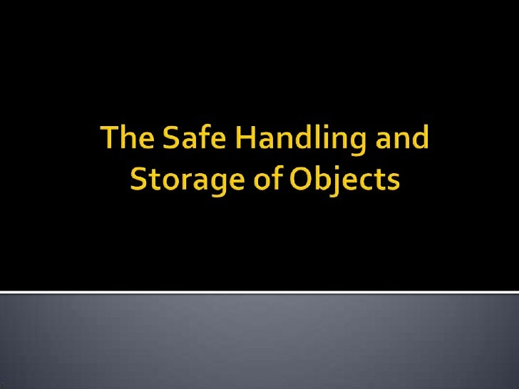The Safe Handling and Storage of Objects<br />