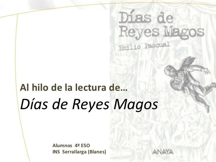 Al hilo de la lectura de… Días de Reyes Magos   Alumnos  4º ESO  INS  Serrallarga (Blanes)