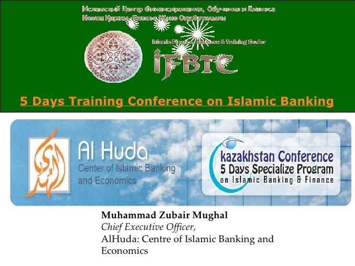5 Days Training Conference on Islamic Banking   Muhammad Zubair Mughal Chief Executive Officer, AlHuda: Centre of Islamic ...