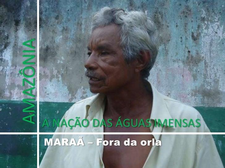 AMAZÔNIA<br />A NAÇÃO DAS ÁGUAS IMENSAS<br />MARAÃ – Fora da orla  <br />