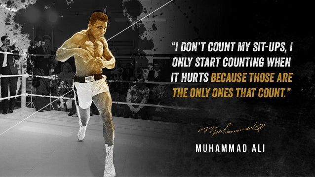 """Muhammad Ali """"I don't count my sit-ups, I only start counting when it hurts because those are the only ones that count."""""""