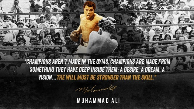 """Muhammad Ali """"Champions aren't made in the gyms. Champions are made from something they have deep inside them: a desire, a..."""