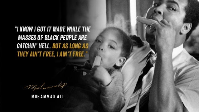 """""""I know I got it made while the masses of black people are catchin' hell, but as long as they ain't free, I ain't free."""" M..."""