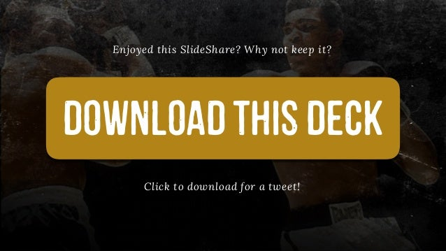 DOWNLOADTHISDECK Enjoyed this SlideShare? Why not keep it? Click to download for a tweet!