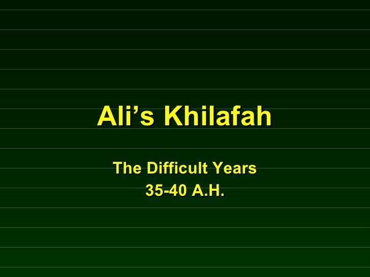 Ali's Khilafah The Difficult Years 35-40 A.H.