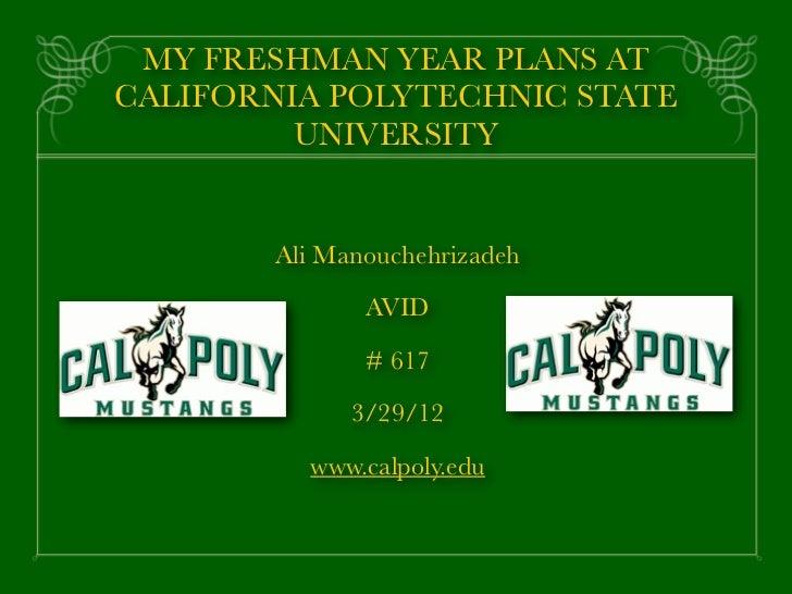 MY FRESHMAN YEAR PLANS ATCALIFORNIA POLYTECHNIC STATE         UNIVERSITY        Ali Manouchehrizadeh               AVID   ...