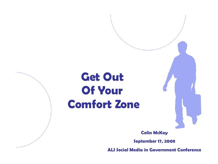 Get Out  Of Your  Comfort Zone Colin McKay September 17, 2008 ALI Social Media in Government Conference