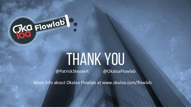 Think beyond methods© Patrick Steyaert, 2018 17 Thank you@PatrickSteyaert @OkaloaFlowlab More info about Okaloa Flowlab at...