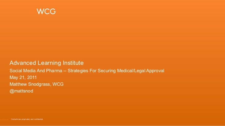Advanced Learning InstituteSocial Media And Pharma -- Strategies For Securing Medical/Legal ApprovalMay 21, 2011Matthew Sn...