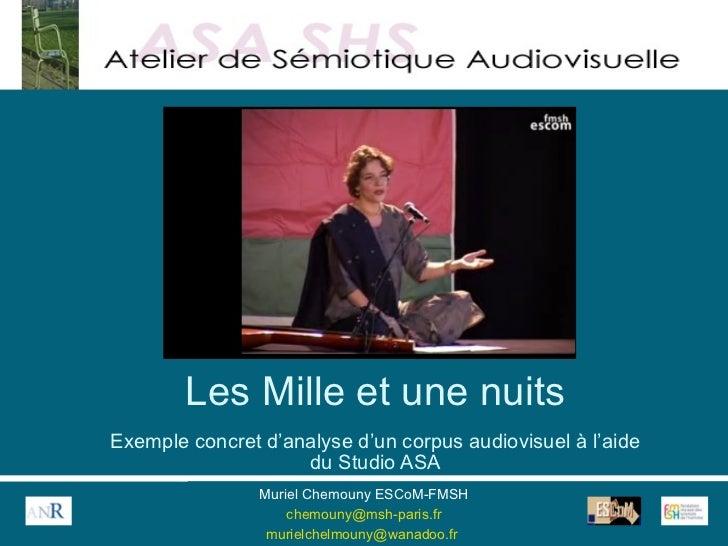 Les Mille et une nuits Exemple concret d'analyse d'un corpus audiovisuel à l'aide du Studio ASA Muriel Chemouny ESCoM-FMSH...