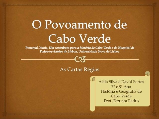 As Cartas Régias Aélia Silva e David Fortes 7° e 8° Ano História e Geografia de Cabo Verde Prof. Ferreira Pedro