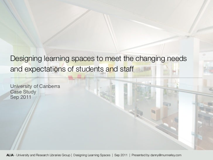 Designing learning spaces to meet the changing needs  and expectations of students and staff  University of Canberra  Case...