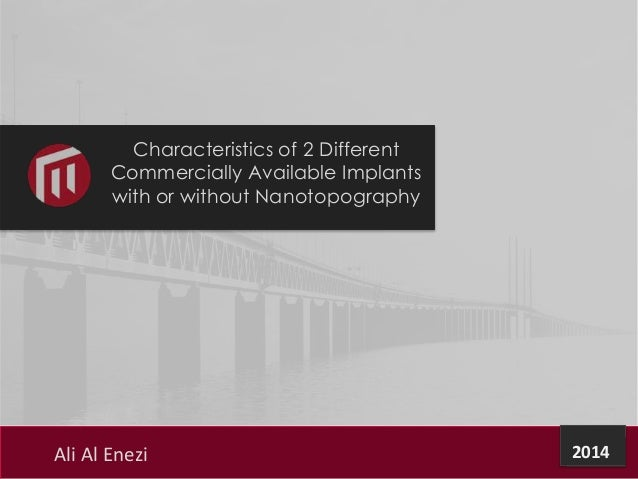 Characteristics of 2 Different Commercially Available Implants with or without Nanotopography  Ali Al Enezi  2014