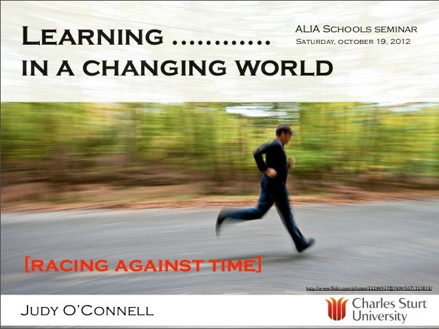 Learning ............   ALIA Schools seminar                        Saturday, october 19, 2012in a changing world[racing a...