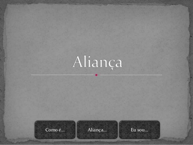 Como é... Aliança... Eu sou...