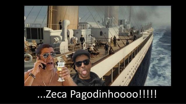 ...Zeca Pagodinhoooo!!!!!