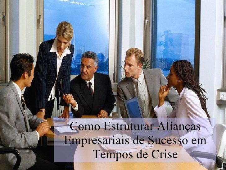 Como Estruturar Alianças Empresariais de Sucesso em     Tempos de Crise