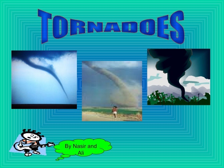 TORNADOES By Nasir and Ali By Nasir and Ali