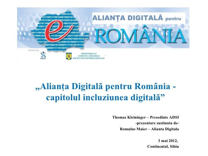 """""""Alianţa Digitală pentru România -  capitolul incluziunea digitală""""                  Thomas Kleininger – Presedinte ADSI  ..."""