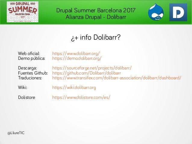 Drupal Summer Barcelona 2017 Alianza Drupal - Dolibarr @LliureTIC ¿+ info Dolibarr? Web oficial: https://www.dolibarr.org/...