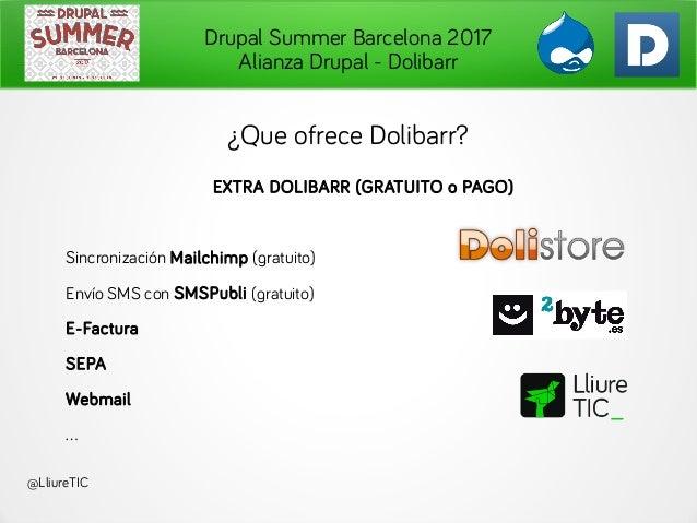 Drupal Summer Barcelona 2017 Alianza Drupal - Dolibarr @LliureTIC ¿Que ofrece Dolibarr? EXTRA DOLIBARR (GRATUITO o PAGO) S...