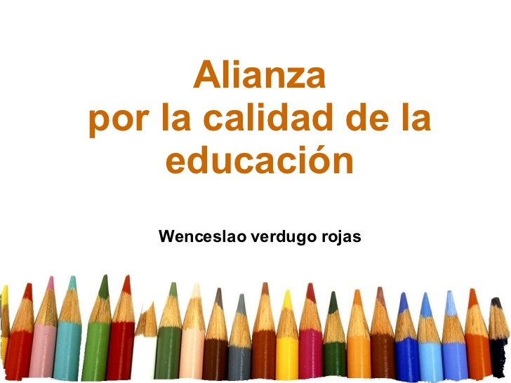 Alianza por la calidad de la educación Wenceslao verdugo rojas