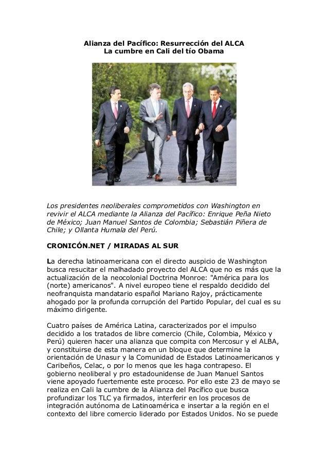 Alianza del Pacífico: Resurrección del ALCALa cumbre en Cali del tío ObamaLos presidentes neoliberales comprometidos con W...