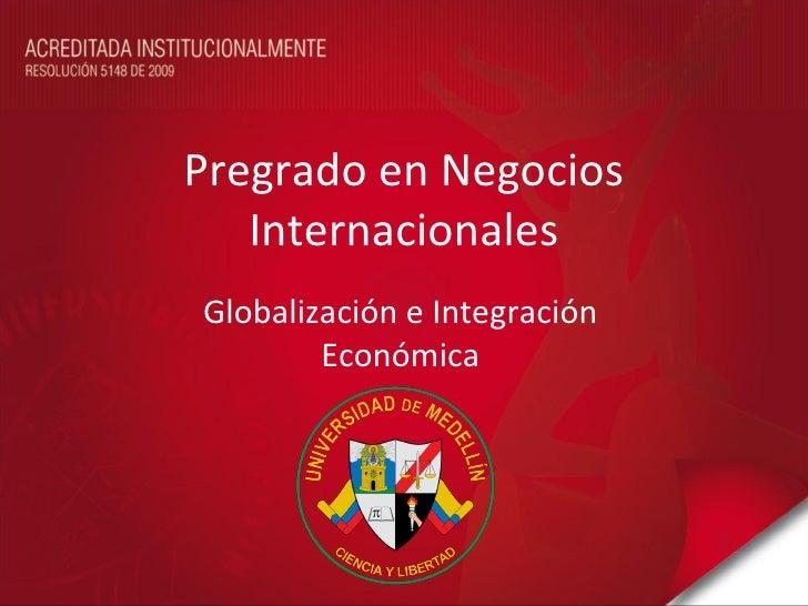 Pregrado en Negocios   InternacionalesGlobalización e Integración        Económica