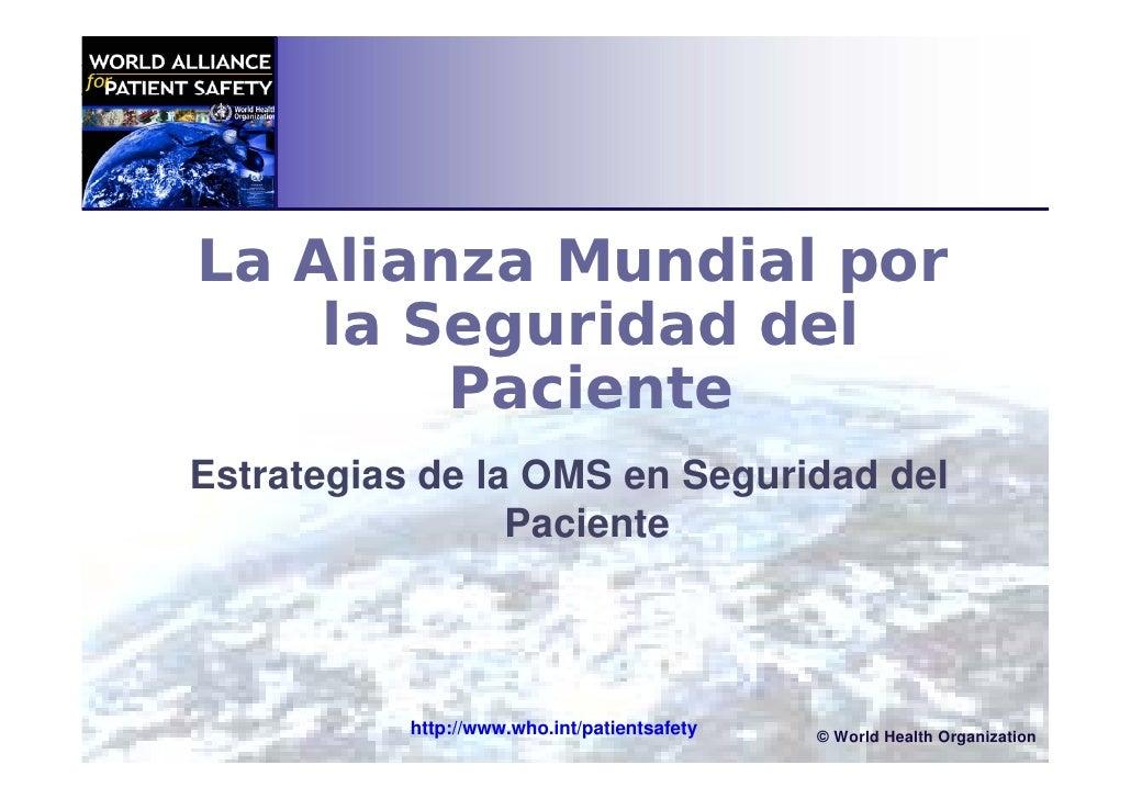 La Alianza Mundial por     la Seguridad del         Paciente Estrategias de la OMS en Seguridad del                  Pacie...