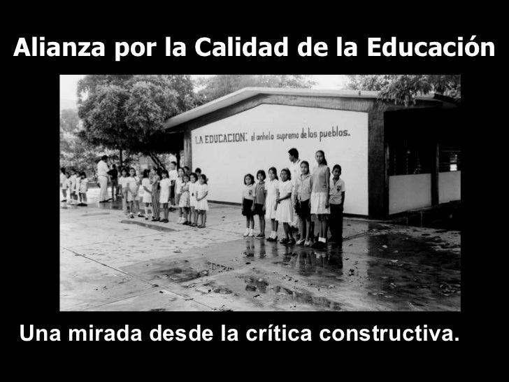 Alianza por la Calidad de la Educación Una mirada desde la crítica constructiva.