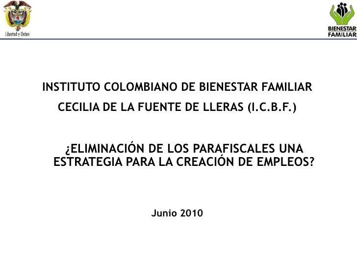 INSTITUTO COLOMBIANO DE BIENESTAR FAMILIAR <br />CECILIA DE LA FUENTE DE LLERAS (I.C.B.F.)<br />¿ELIMINACIÓN DE LOS PARAF...