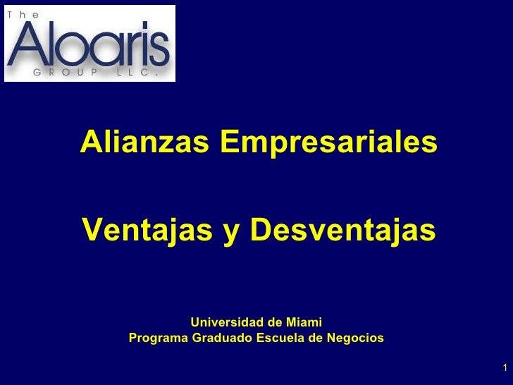 <ul><li>Alianzas Empresariales </li></ul><ul><li>Ventajas y Desventajas </li></ul>Universidad de Miami Programa Graduado E...