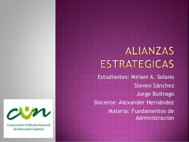 Estudiantes: Miriam A. Solano Steven Sánchez Jorge Buitrago Docente: Alexander Hernández Materia: Fundamentos de Administr...