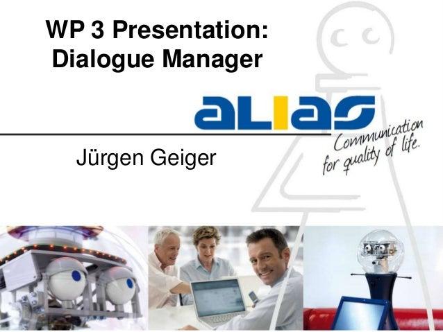 WP 3 Presentation:Dialogue ManagerJürgen Geiger