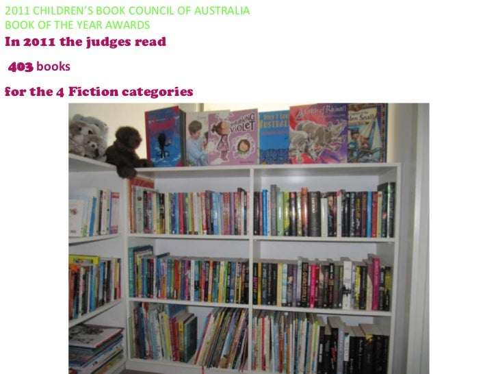 2011 CHILDREN'S BOOK COUNCIL OF AUSTRALIA<br />BOOK OF THE YEAR AWARDSIn 2011 the judges read <br />403 books<br />for the...