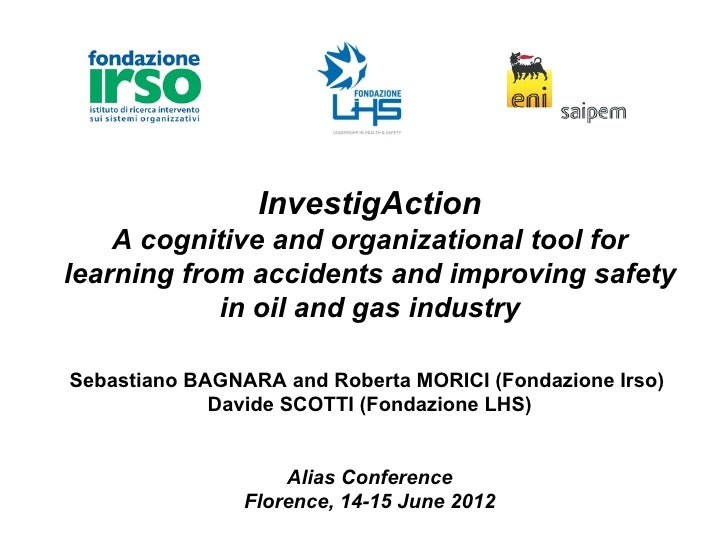 InvestigAction    A cognitive and organizational tool forlearning from accidents and improving safety            in oil an...