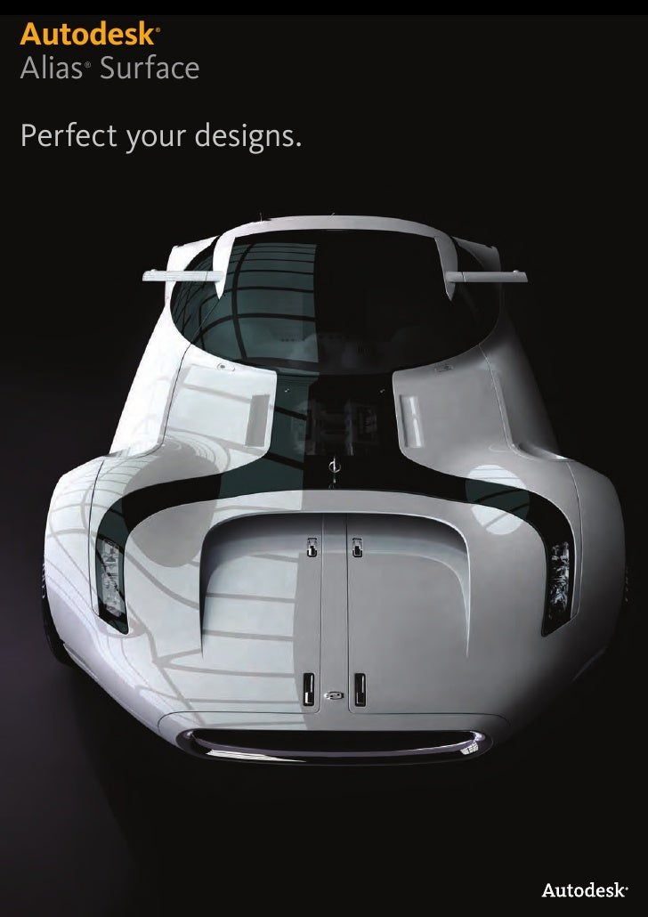Autodesk  ®     Alias Surface     ®     Perfect your designs.