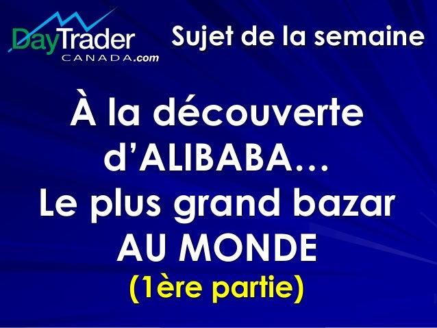 Sujet de la semaine À la découverte d'ALIBABA… Le plus grand bazar AU MONDE (1ère partie)