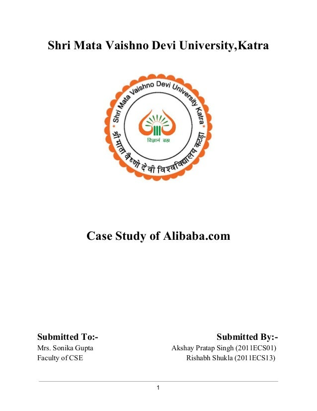 Shri Mata Vaishno Devi University,Katra  Case Study of Alibaba.com  Submitted To:­Submitted  By:­Mrs.  Sonika Gupta Akshay...