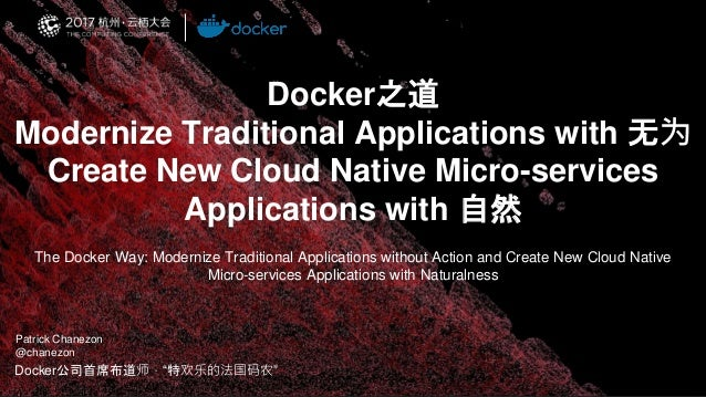 Docker之道 Modernize Traditional Applications with 无为 Create New Cloud Native Micro-services Applications with 自然 Docker公司首席...