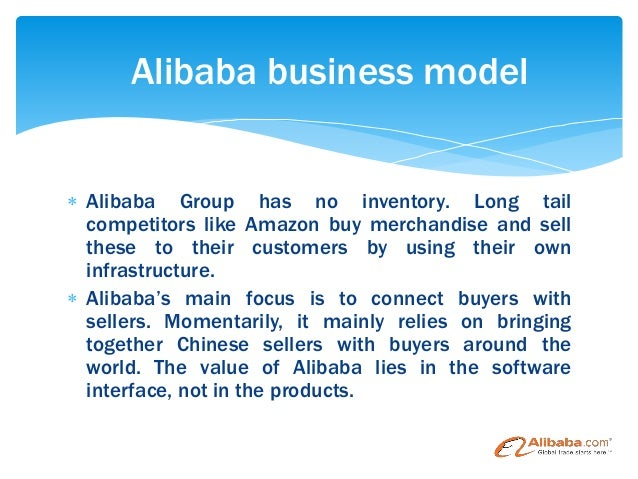 alibaba business model Alibabacom is the flagship company of alibaba group, which began in 1999 and has since became the largest business to business (b2b) global trading marketplace with a revenue reported in 2012 to be usd 41 billion operating via click n click model.