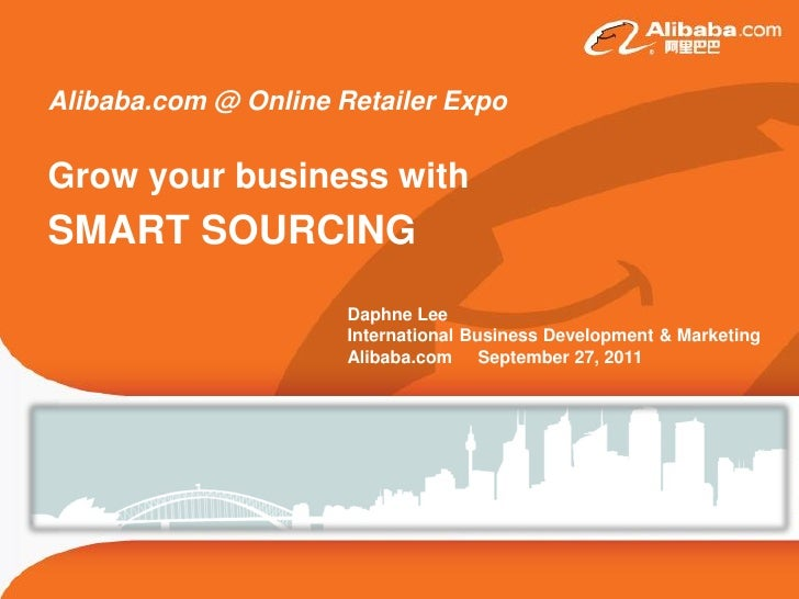 Alibaba.com @ Online Retailer ExpoGrow your business withSMART SOURCING                      Daphne Lee                   ...