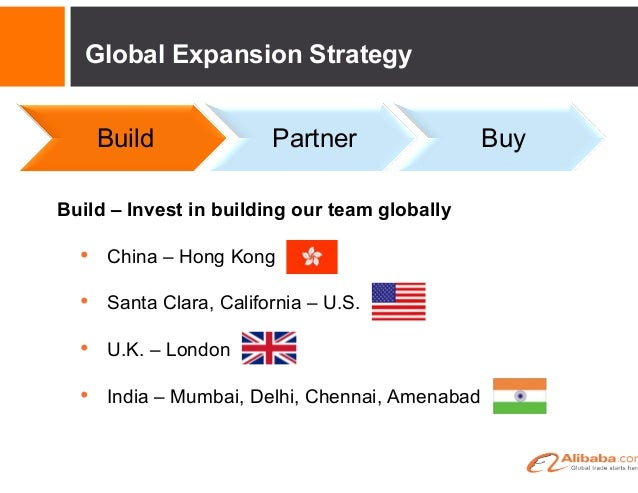Global Expansion Strategy Build  Partner  Buy  Partner – Associated company and resellers  • Alibaba Japan (Associated co...