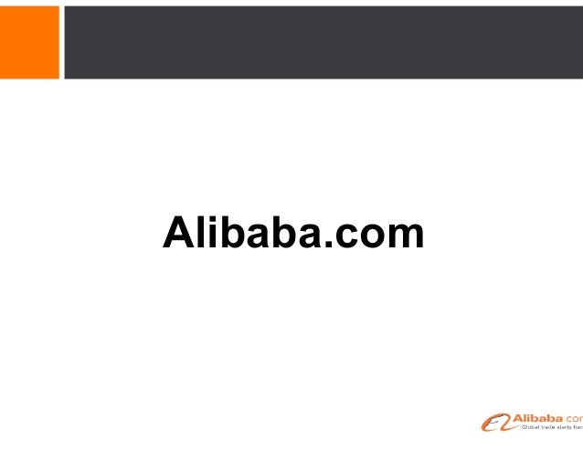 What Is Alibaba.com? Alibaba.com is a global leader in business-to-business e-commerce Suppliers  Buyers International Mar...