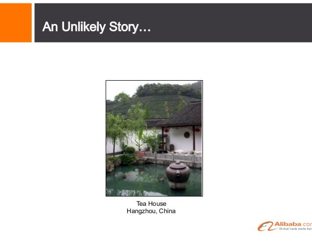 """The Alibaba Story The beginning was just a dream. . . . . • Established in 1999 • 18 founders • A """"Band of brothers (an..."""