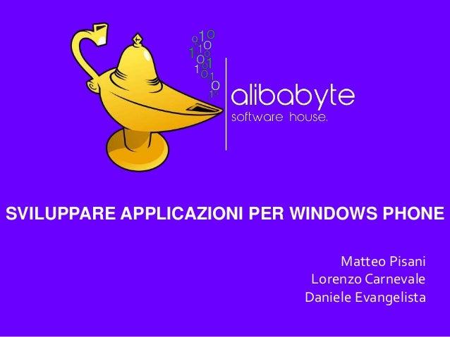 SVILUPPARE APPLICAZIONI PER WINDOWS PHONE Matteo Pisani LorenzoCarnevale Daniele Evangelista